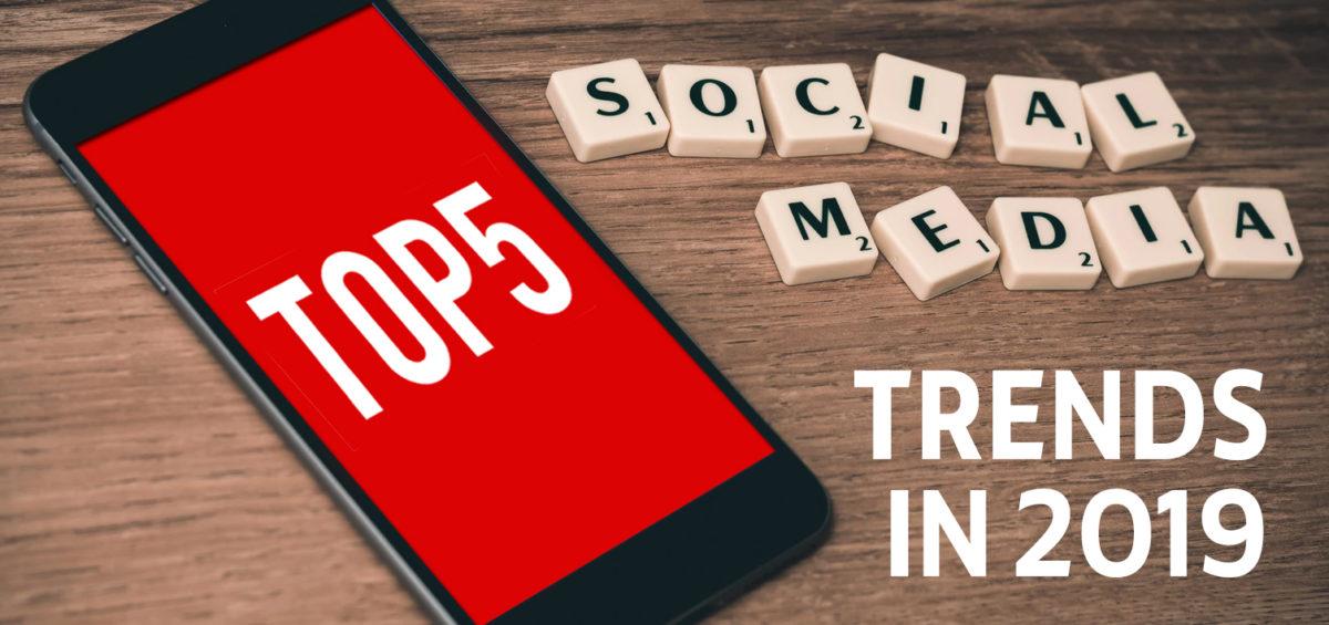 Top5 Social Media Trends 2019